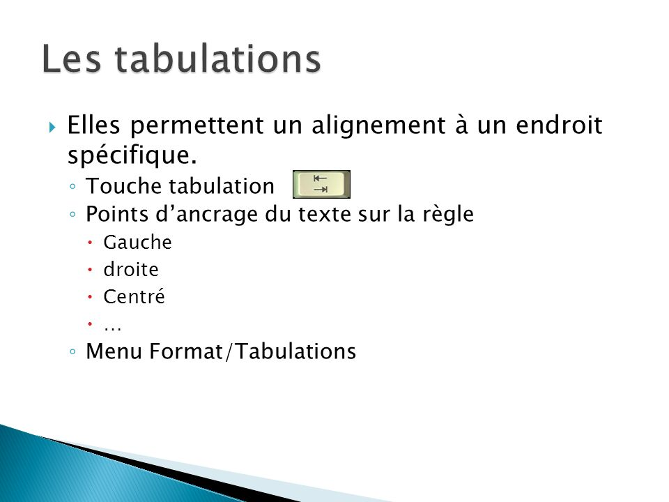 Elles permettent un alignement à un endroit spécifique. Touche tabulation Points dancrage du texte sur la règle Gauche droite Centré … Menu Format/Tab
