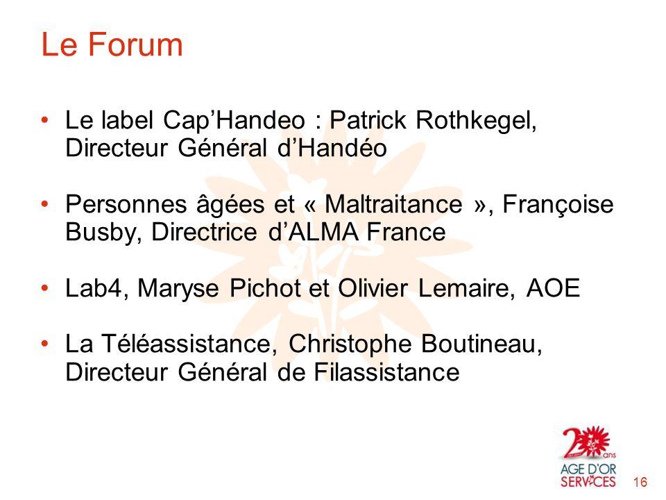 Le Forum Le label CapHandeo : Patrick Rothkegel, Directeur Général dHandéo Personnes âgées et « Maltraitance », Françoise Busby, Directrice dALMA Fran