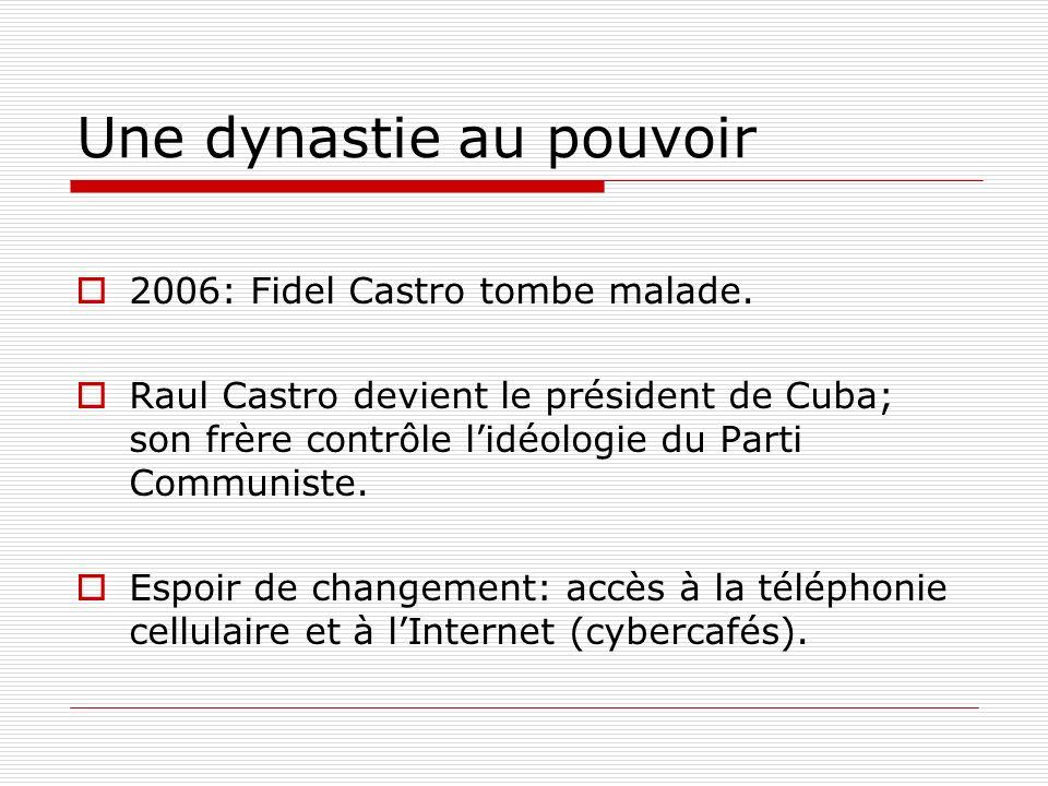 Une dynastie au pouvoir 2006: Fidel Castro tombe malade. Raul Castro devient le président de Cuba; son frère contrôle lidéologie du Parti Communiste.