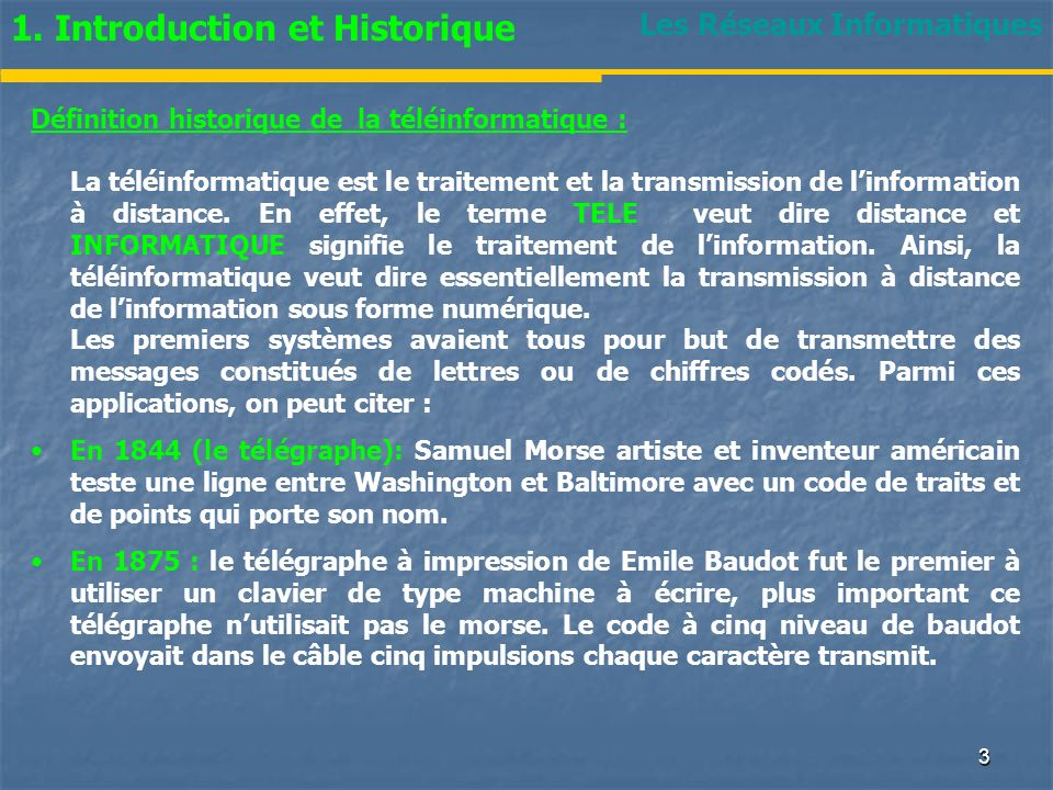 Les Réseaux Informatiques 1. Introduction et Historique Définition historique de la téléinformatique : La téléinformatique est le traitement et la tra
