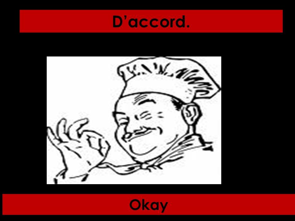 Okay Daccord.