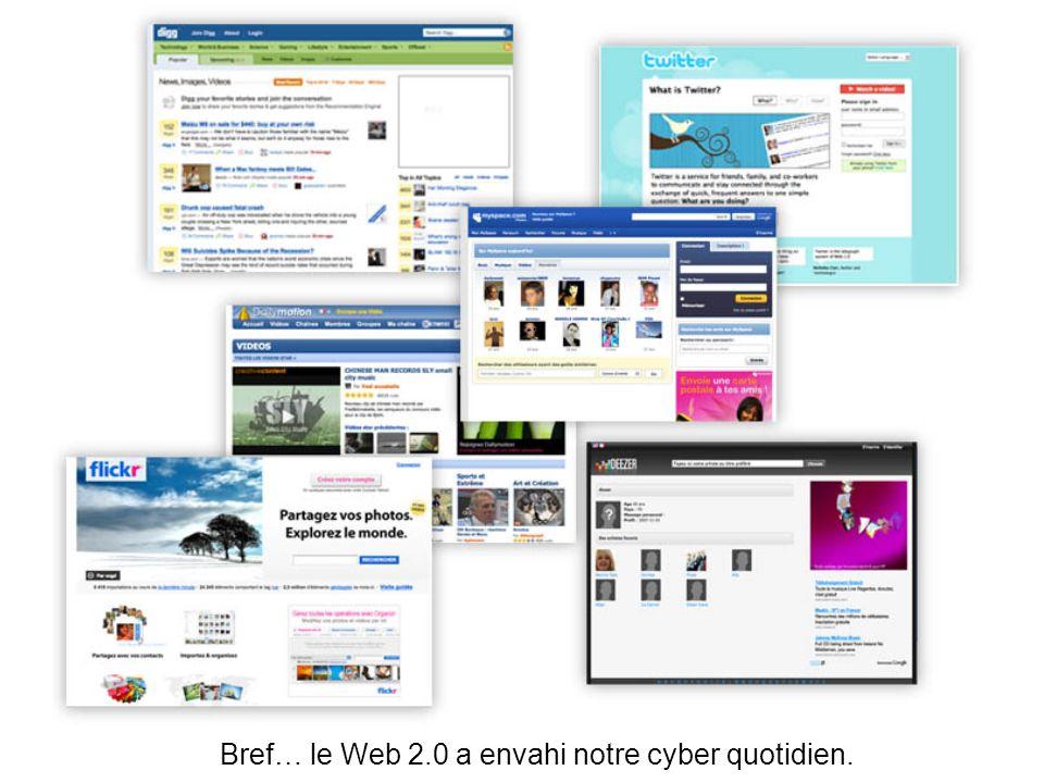 Bref… le Web 2.0 a envahi notre cyber quotidien.