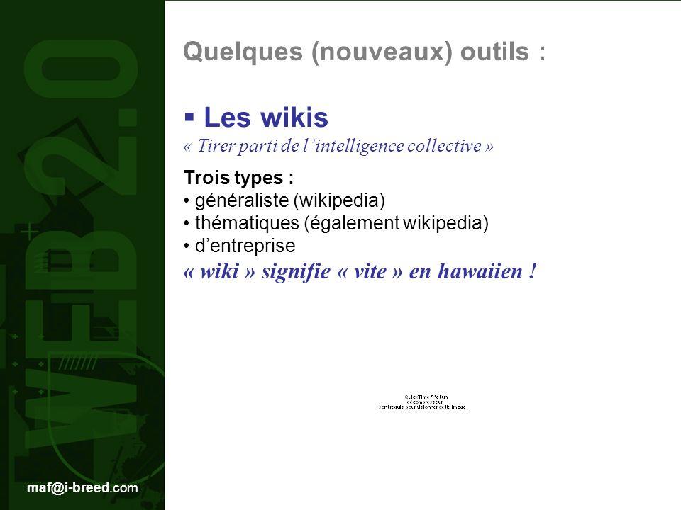 maf@i-breed.com Trois types : généraliste (wikipedia) thématiques (également wikipedia) dentreprise « wiki » signifie « vite » en hawaiien .