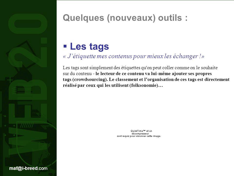 maf@i-breed.com Les tags sont simplement des étiquettes qu on peut coller comme on le souhaite sur du contenu - le lecteur de ce contenu va lui-même ajouter ses propres tags (crowdsourcing).