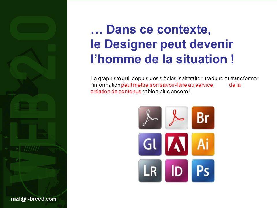 maf@i-breed.com … Dans ce contexte, le Designer peut devenir lhomme de la situation .