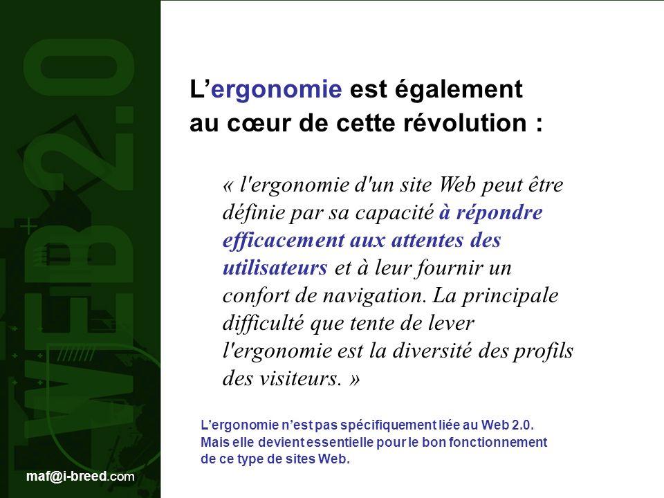 maf@i-breed.com Lergonomie est également au cœur de cette révolution : « l ergonomie d un site Web peut être définie par sa capacité à répondre efficacement aux attentes des utilisateurs et à leur fournir un confort de navigation.