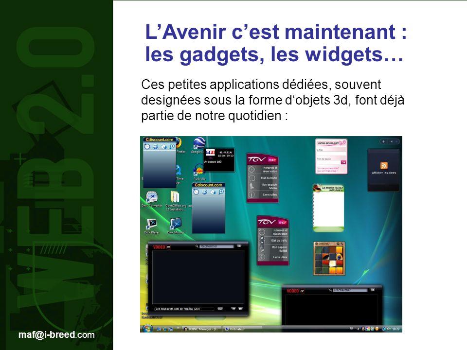 maf@i-breed.com LAvenir cest maintenant : les gadgets, les widgets… Ces petites applications dédiées, souvent designées sous la forme dobjets 3d, font déjà partie de notre quotidien :