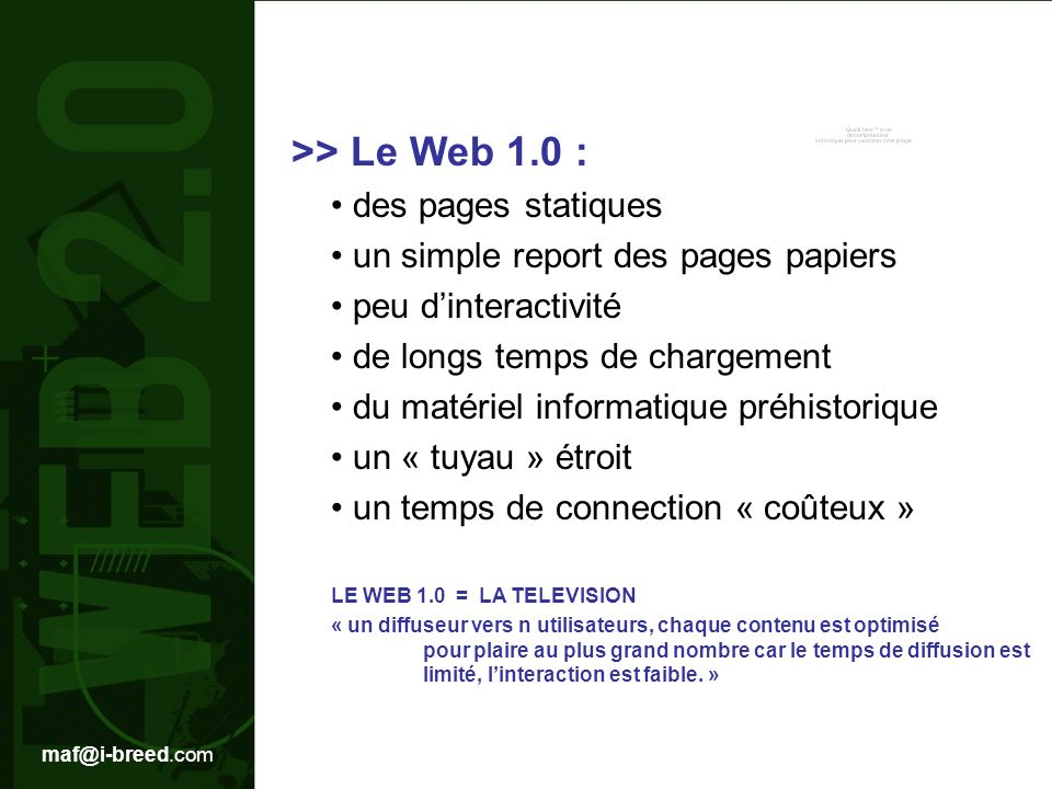 maf@i-breed.com 7 critères pour un Web enfin 2.0 Libérer le logiciel du seul PC en visant notamment le nomadisme et les « devices » adaptés (pda, smartphones, portables…), Offrir de la souplesse dans les interfaces utilisateurs, les modèles de développement et les modèles de gestion.