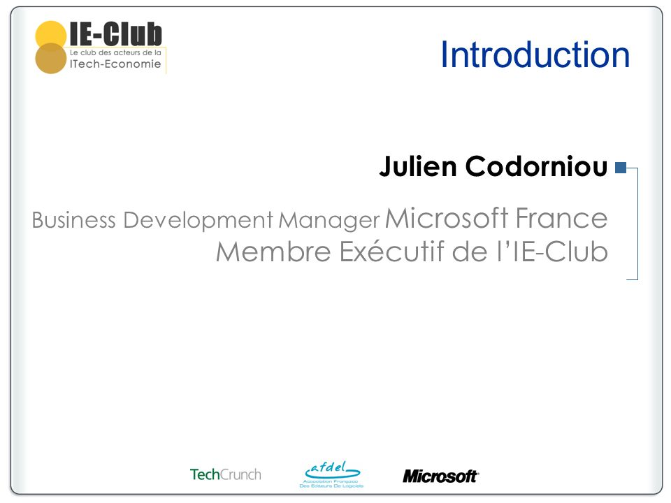 Introduction Julien Codorniou Business Development Manager Microsoft France Membre Exécutif de lIE-Club