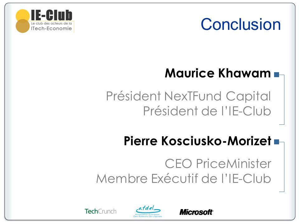 Conclusion Maurice Khawam Président NexTFund Capital Président de lIE-Club Pierre Kosciusko-Morizet CEO PriceMinister Membre Exécutif de lIE-Club