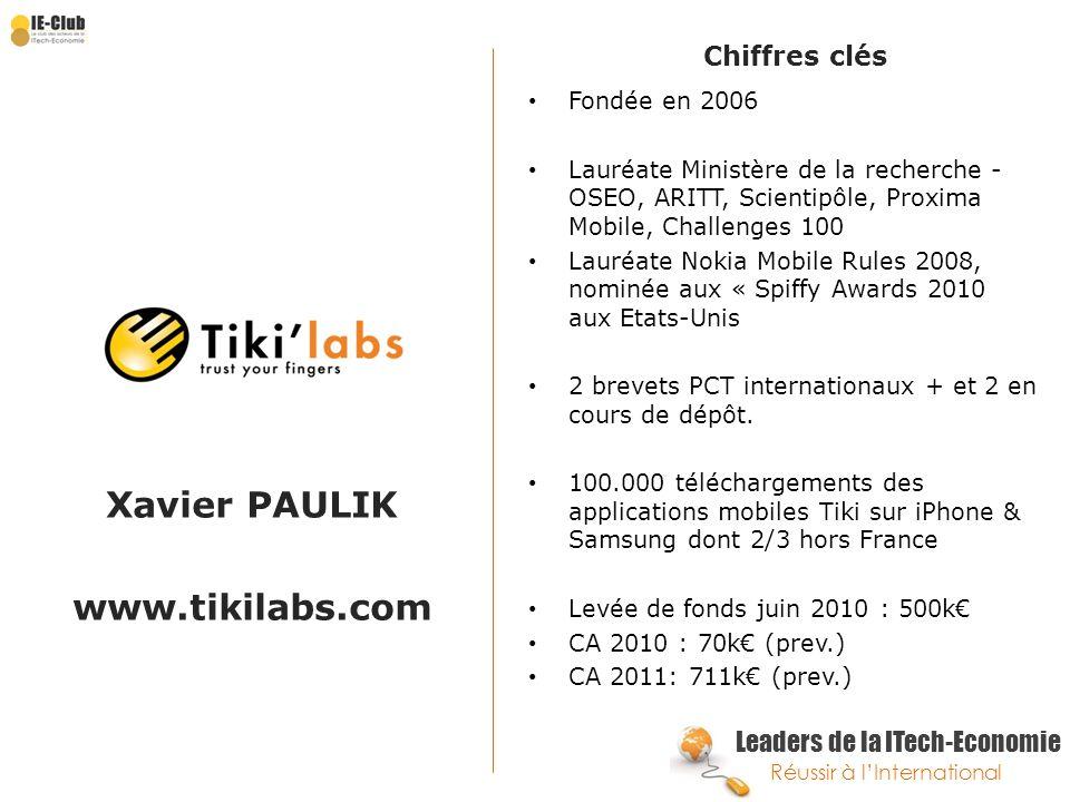Leaders de la ITech-Economie Réussir à lInternational Xavier PAULIK www.tikilabs.com Chiffres clés Fondée en 2006 Lauréate Ministère de la recherche -