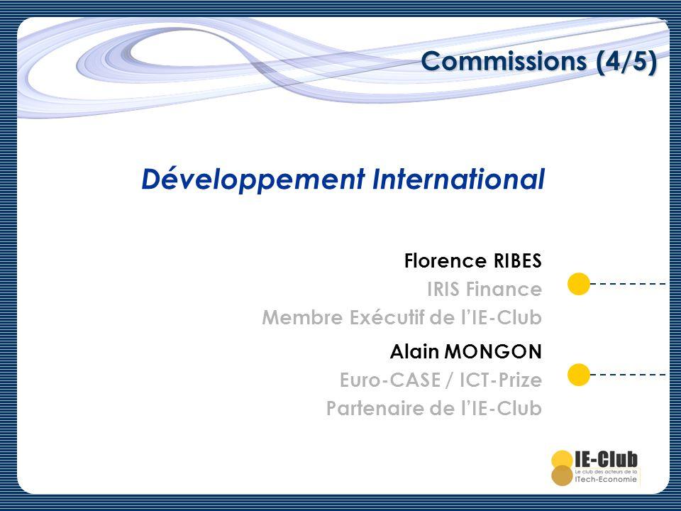 Commissions (4/5) Développement International Florence RIBES IRIS Finance Membre Exécutif de lIE-Club Alain MONGON Euro-CASE / ICT-Prize Partenaire de