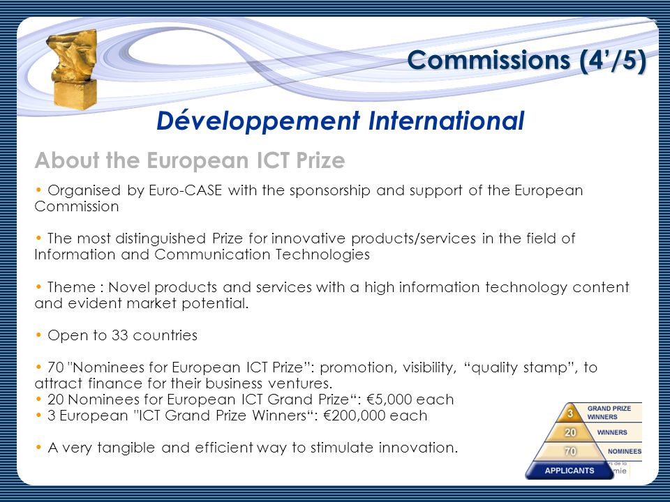 Commissions (4/5) Développement International About the European ICT Prize Organised by Euro-CASE with the sponsorship and support of the European Com