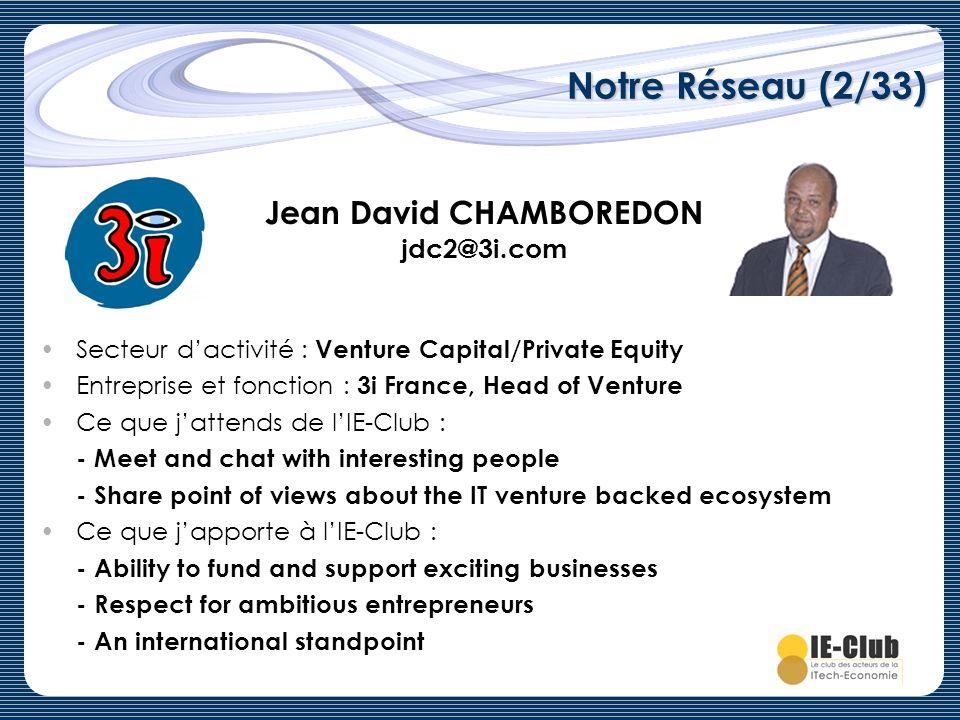 Notre Réseau (2/33) Secteur dactivité : Venture Capital/Private Equity Entreprise et fonction : 3i France, Head of Venture Ce que jattends de lIE-Club