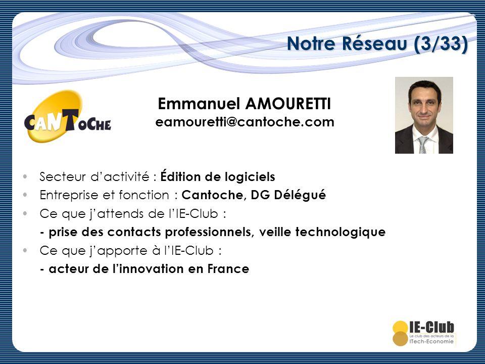 Notre Réseau (3/33) Emmanuel AMOURETTI eamouretti@cantoche.com Secteur dactivité : Édition de logiciels Entreprise et fonction : Cantoche, DG Délégué