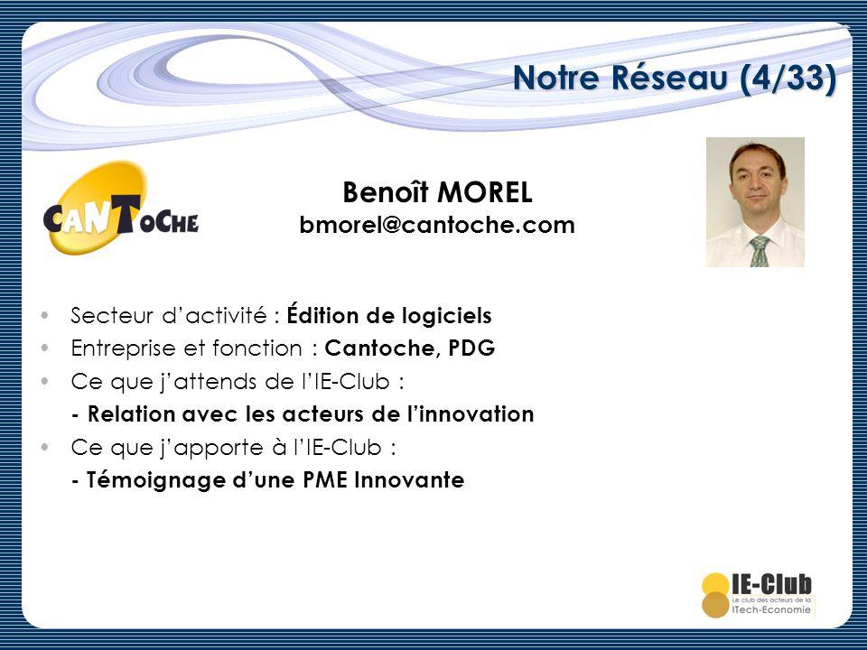 Notre Réseau (4/33) Benoît MOREL bmorel@cantoche.com Secteur dactivité : Édition de logiciels Entreprise et fonction : Cantoche, PDG Ce que jattends d