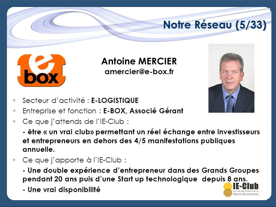 Notre Réseau (5/33) Antoine MERCIER amercier@e-box.fr Secteur dactivité : E-LOGISTIQUE Entreprise et fonction : E-BOX, Associé Gérant Ce que jattends