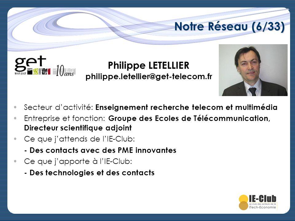 Notre Réseau (6/33) Philippe LETELLIER philippe.letellier@get-telecom.fr Secteur dactivité: Enseignement recherche telecom et multimédia Entreprise et