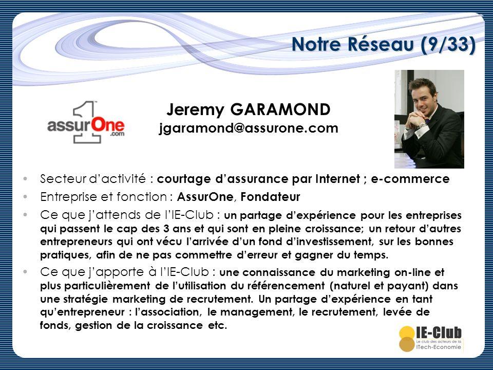 Notre Réseau (9/33) Jeremy GARAMOND jgaramond@assurone.com Secteur dactivité : courtage dassurance par Internet ; e-commerce Entreprise et fonction :