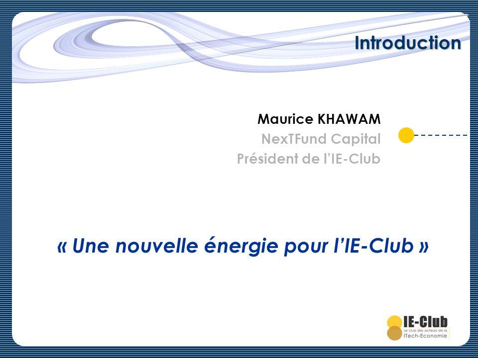 Introduction Maurice KHAWAM NexTFund Capital Président de lIE-Club « Une nouvelle énergie pour lIE-Club »
