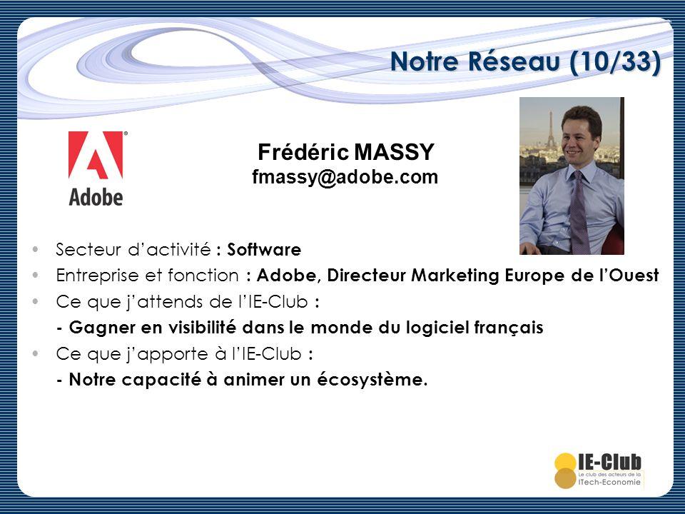 Notre Réseau (10/33) Frédéric MASSY fmassy@adobe.com Secteur dactivité : Software Entreprise et fonction : Adobe, Directeur Marketing Europe de lOuest