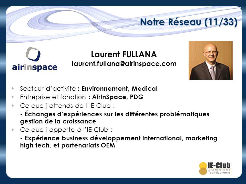 Notre Réseau (11/33) Laurent FULLANA laurent.fullana@airinspace.com Secteur dactivité : Environnement, Medical Entreprise et fonction : AirInSpace, PD