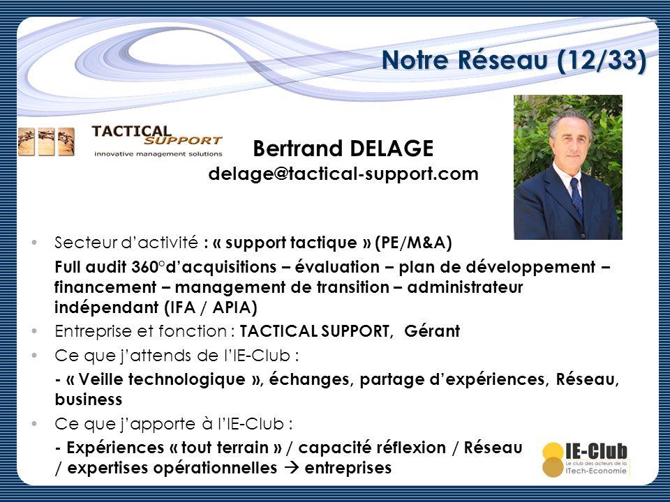 Notre Réseau (12/33) Bertrand DELAGE delage@tactical-support.com Secteur dactivité : « support tactique » (PE/M&A) Full audit 360°dacquisitions – éval