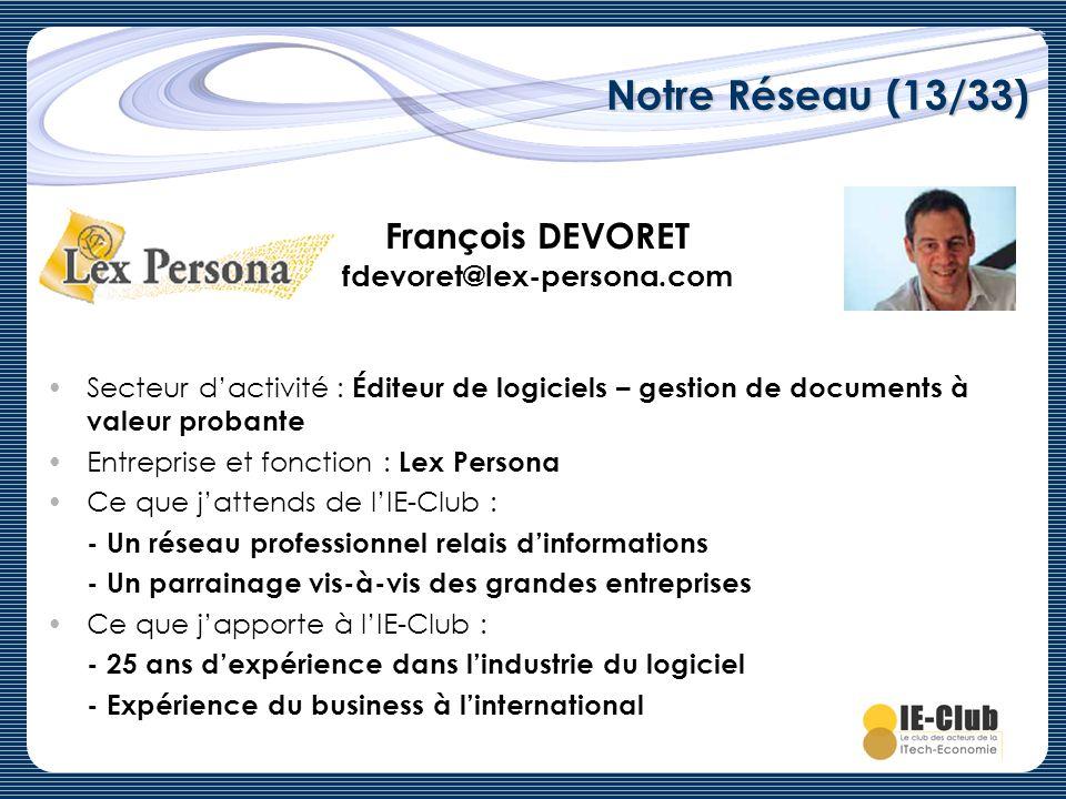 Notre Réseau (13/33) François DEVORET fdevoret@lex-persona.com Secteur dactivité : Éditeur de logiciels – gestion de documents à valeur probante Entre