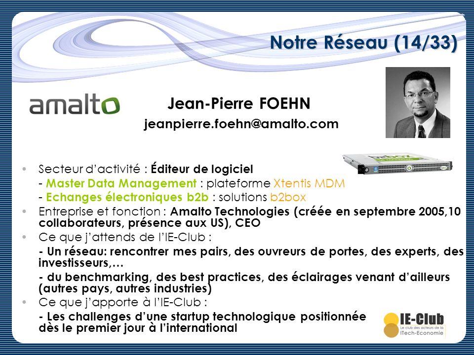 Notre Réseau (14/33) Jean-Pierre FOEHN jeanpierre.foehn@amalto.com Secteur dactivité : Éditeur de logiciel - Master Data Management : plateforme Xtent