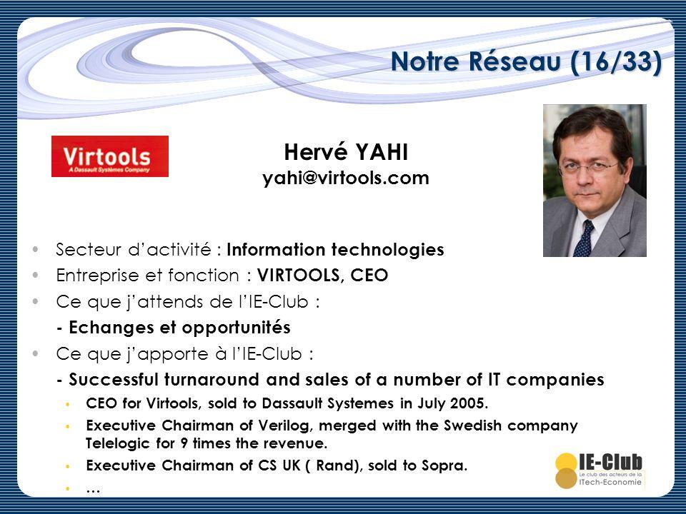 Notre Réseau (16/33) Hervé YAHI yahi@virtools.com Secteur dactivité : Information technologies Entreprise et fonction : VIRTOOLS, CEO Ce que jattends