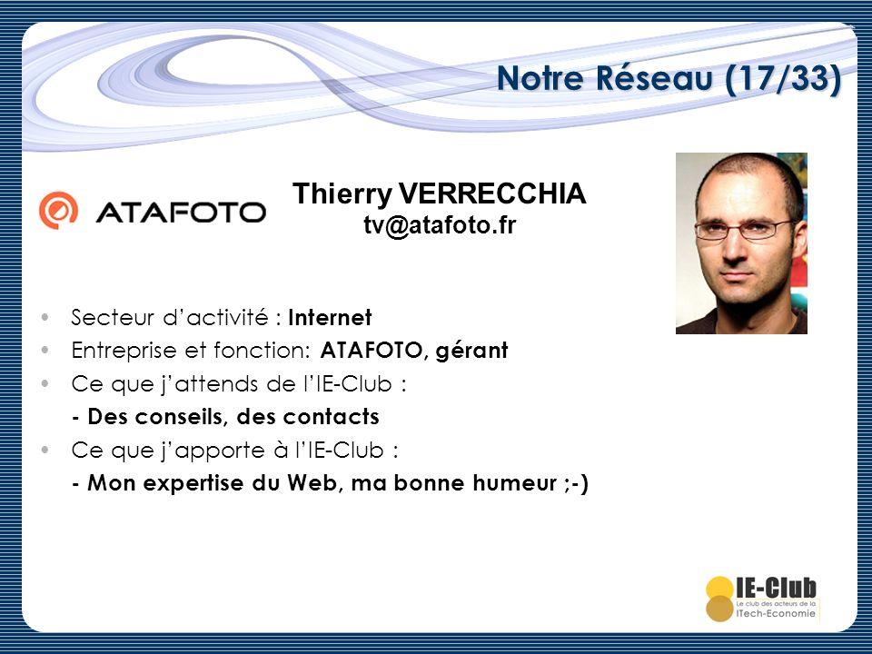 Notre Réseau (17/33) Secteur dactivité : Internet Entreprise et fonction: ATAFOTO, gérant Ce que jattends de lIE-Club : - Des conseils, des contacts C