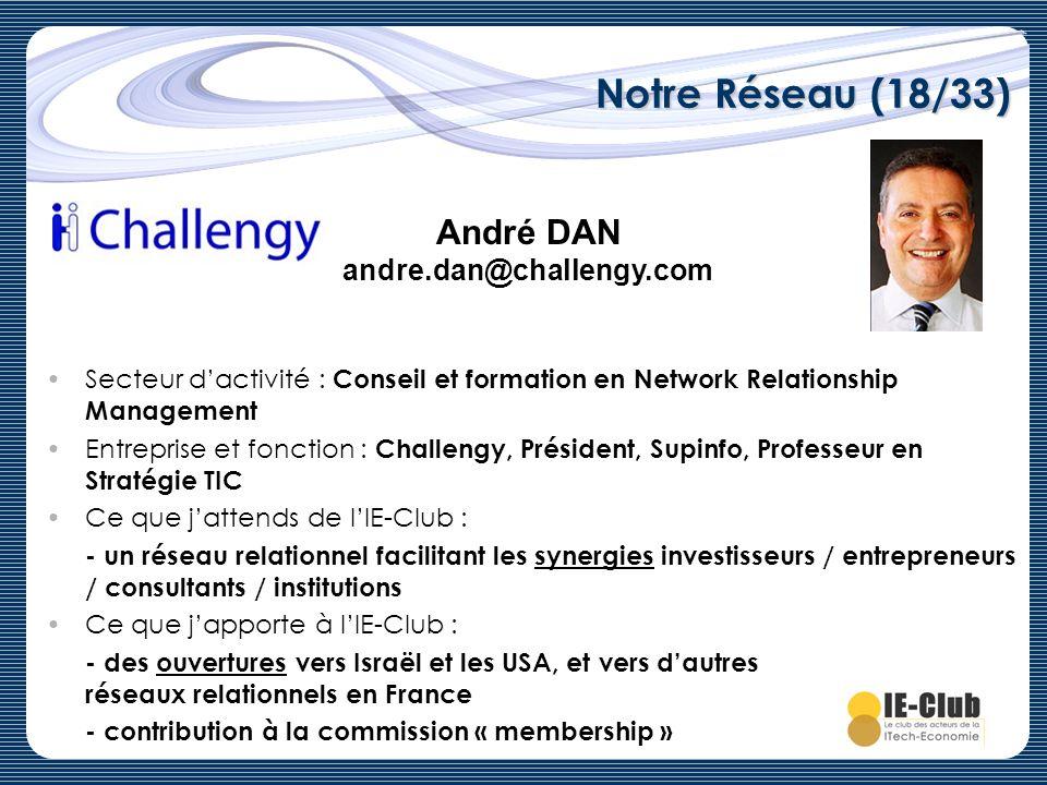 Notre Réseau (18/33) André DAN andre.dan@challengy.com Secteur dactivité : Conseil et formation en Network Relationship Management Entreprise et fonct