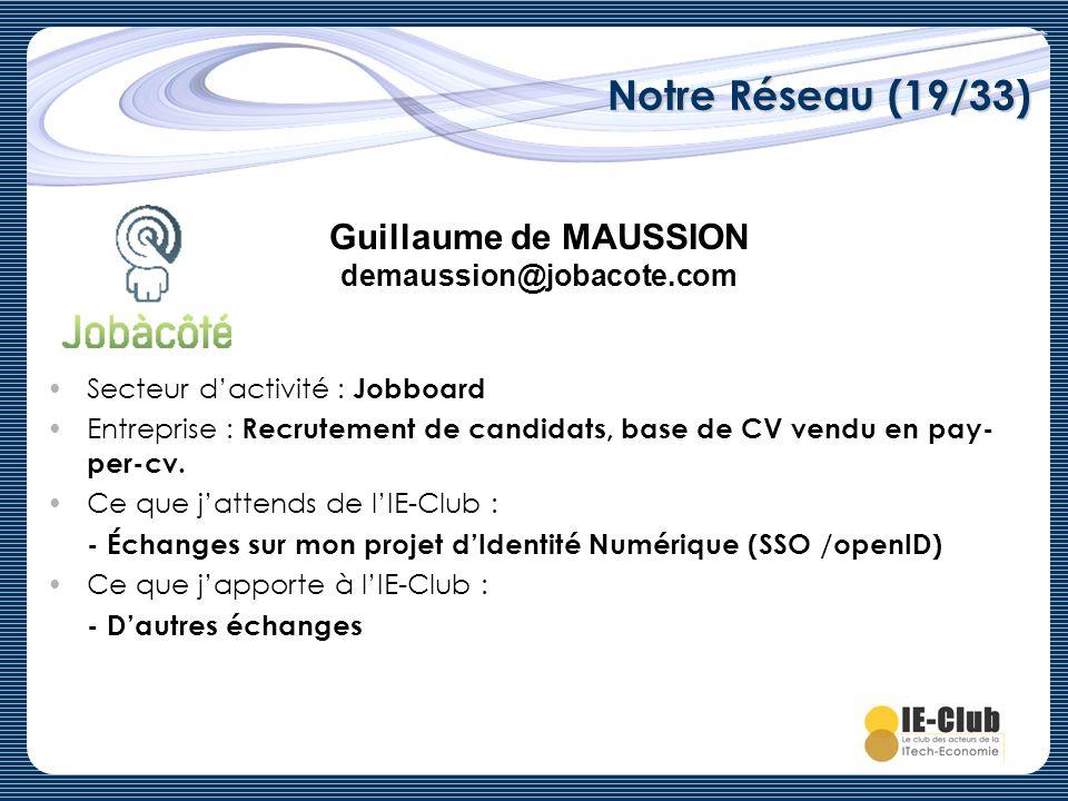 Notre Réseau (19/33) Guillaume de MAUSSION demaussion@jobacote.com Secteur dactivité : Jobboard Entreprise : Recrutement de candidats, base de CV vend