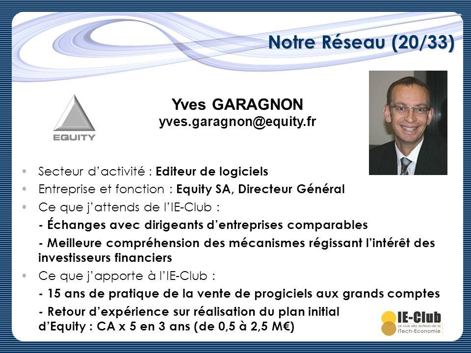 Notre Réseau (20/33) Yves GARAGNON yves.garagnon@equity.fr Secteur dactivité : Editeur de logiciels Entreprise et fonction : Equity SA, Directeur Géné