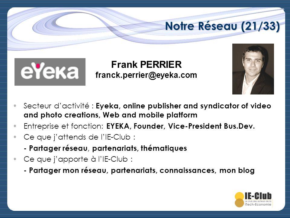 Notre Réseau (21/33) Frank PERRIER franck.perrier@eyeka.com Secteur dactivité : Eyeka, online publisher and syndicator of video and photo creations, W