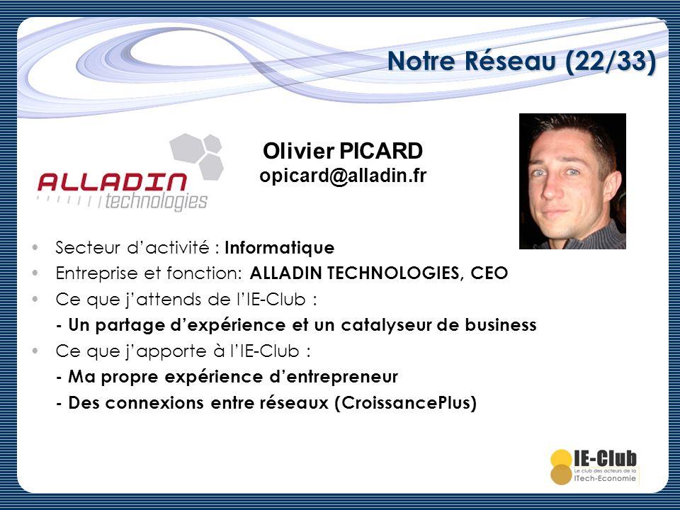 Notre Réseau (22/33) Olivier PICARD opicard@alladin.fr Secteur dactivité : Informatique Entreprise et fonction: ALLADIN TECHNOLOGIES, CEO Ce que jatte
