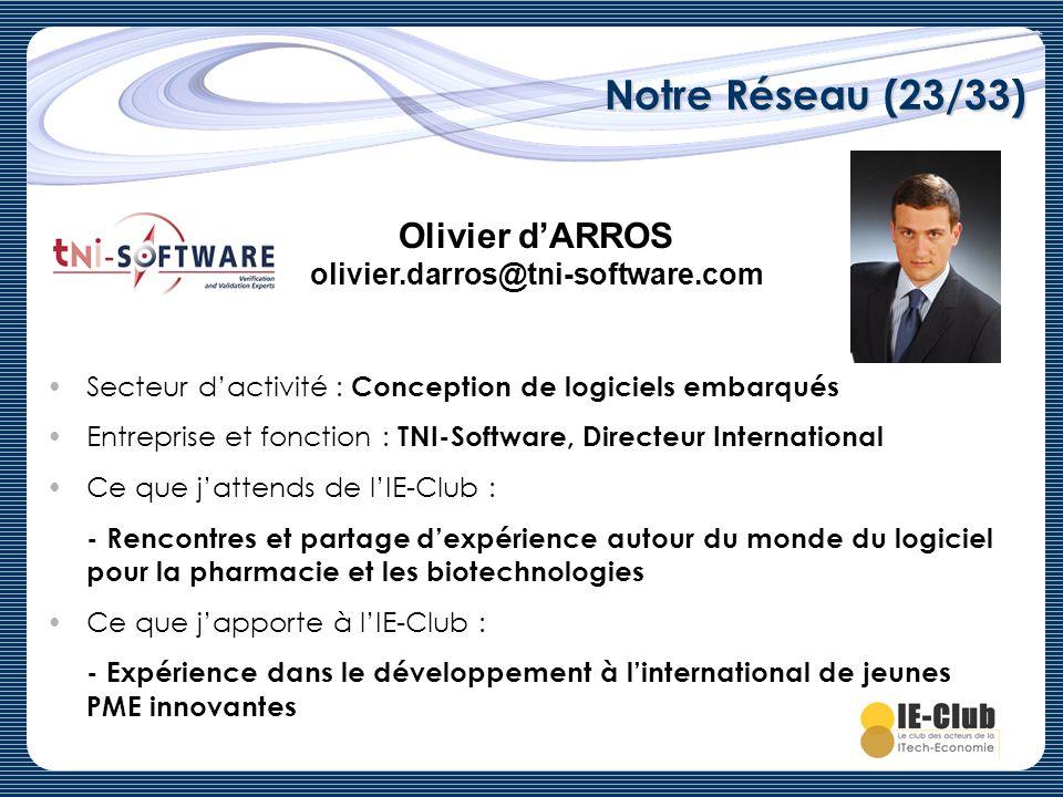 Notre Réseau (23/33) Olivier dARROS olivier.darros@tni-software.com Secteur dactivité : Conception de logiciels embarqués Entreprise et fonction : TNI