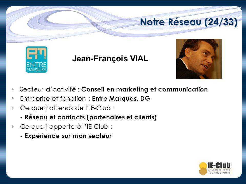 Notre Réseau (24/33) Jean-François VIAL Secteur dactivité : Conseil en marketing et communication Entreprise et fonction : Entre Marques, DG Ce que ja