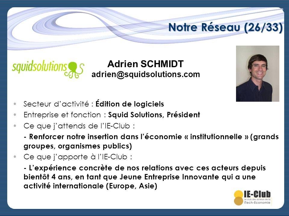 Notre Réseau (26/33) Secteur dactivité : Édition de logiciels Entreprise et fonction : Squid Solutions, Président Ce que jattends de lIE-Club : - Renf