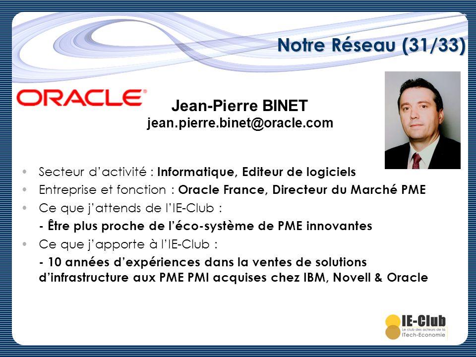 Notre Réseau (31/33) Secteur dactivité : Informatique, Editeur de logiciels Entreprise et fonction : Oracle France, Directeur du Marché PME Ce que jat