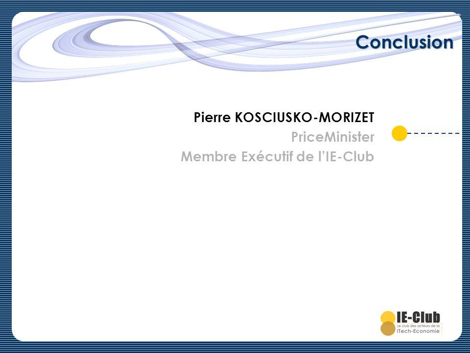 Conclusion Pierre KOSCIUSKO-MORIZET PriceMinister Membre Exécutif de lIE-Club