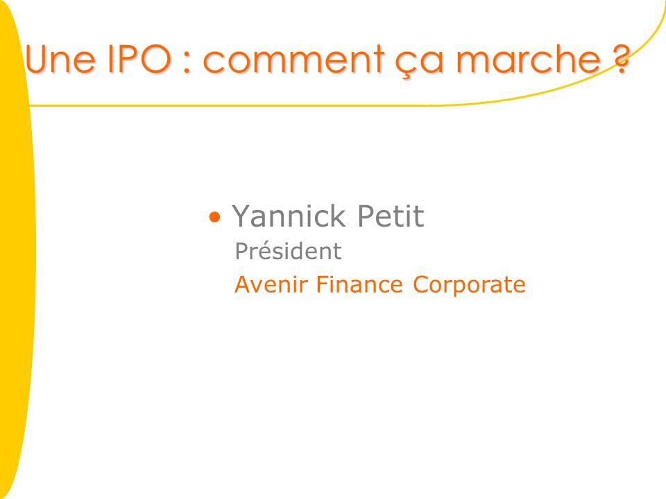 Une IPO : comment ça marche ? Yannick Petit Président Avenir Finance Corporate