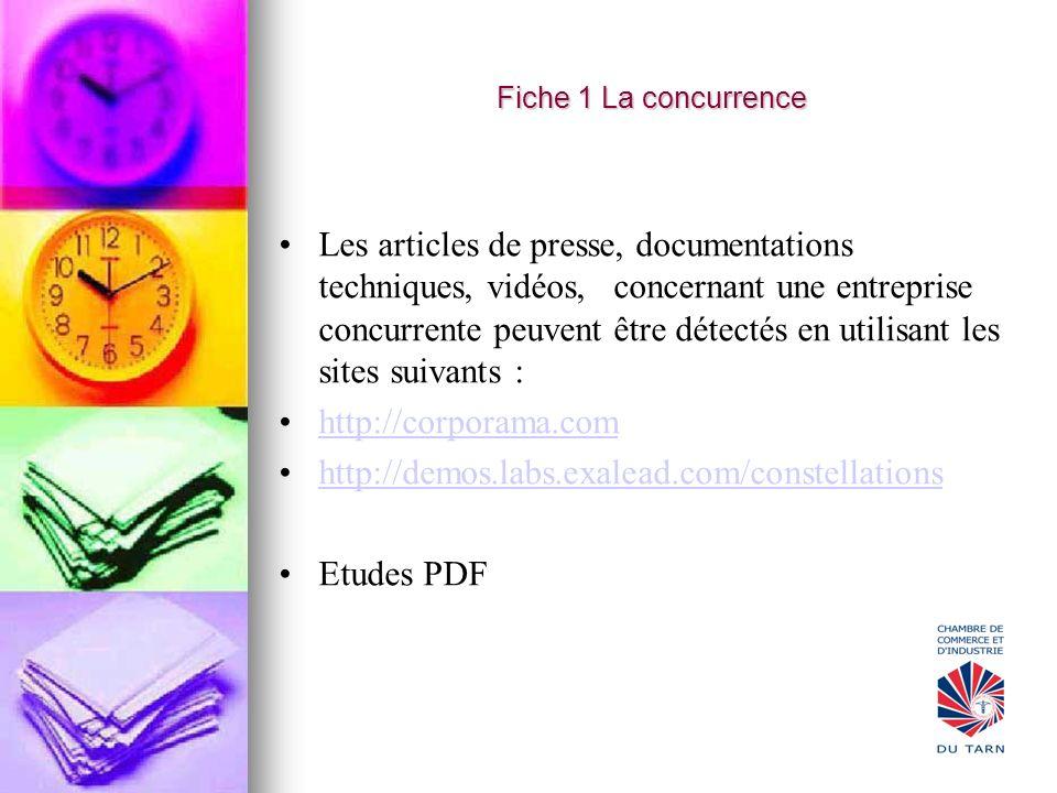 Fiche 1 La concurrence Les articles de presse, documentations techniques, vidéos, concernant une entreprise concurrente peuvent être détectés en utili
