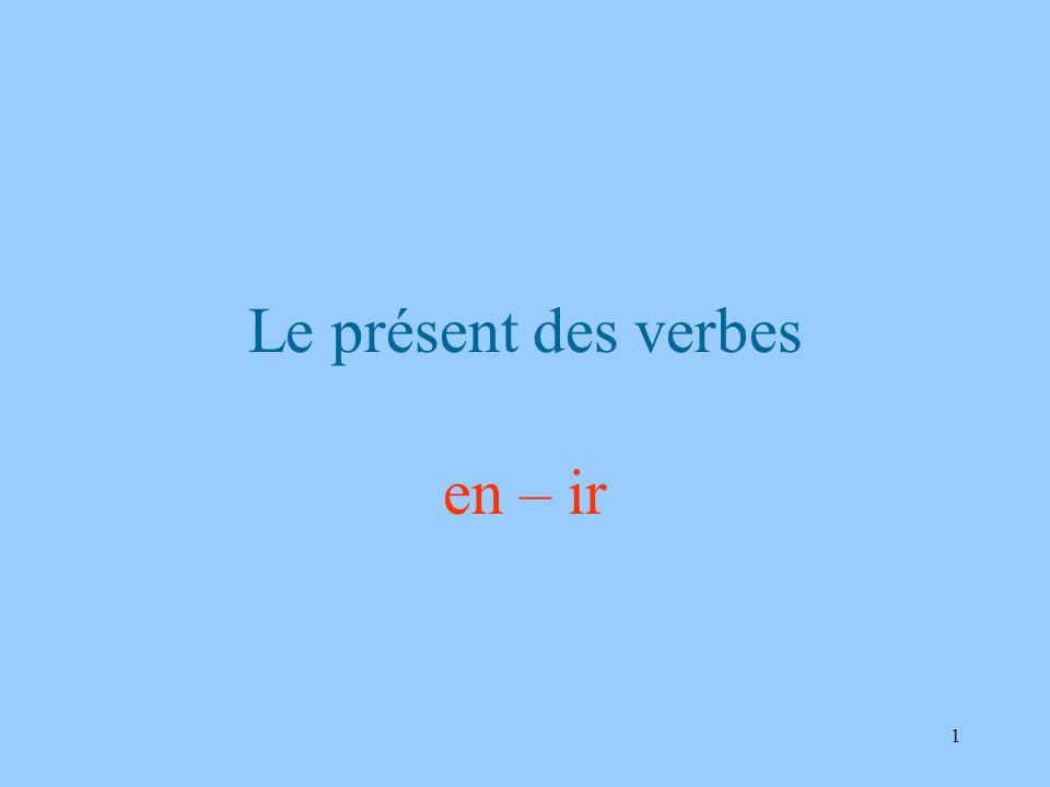 1 Le présent des verbes en – ir