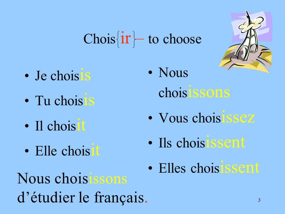 3 Chois ir – to choose Je chois is Tu chois is Il chois it Elle chois it Nous chois issons Vous chois issez Ils chois issent Elles chois issent Nous c