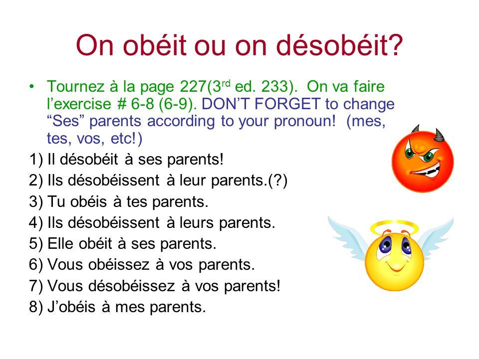 On obéit ou on désobéit? Tournez à la page 227(3 rd ed. 233). On va faire lexercise # 6-8 (6-9). DONT FORGET to change Ses parents according to your p