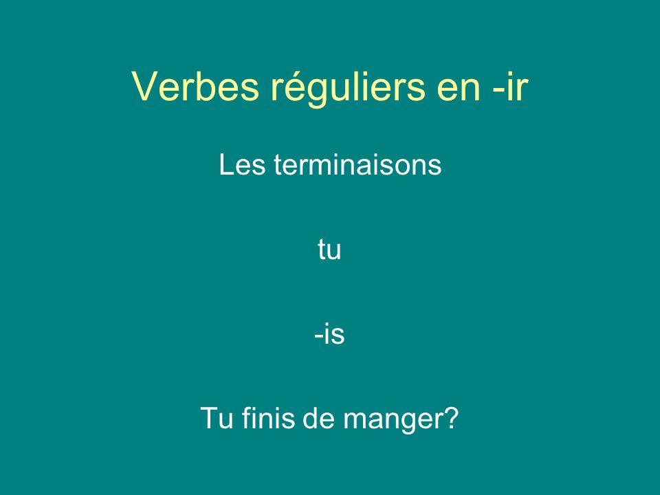 Verbes réguliers en -ir Les terminaisons tu -is Tu finis de manger?