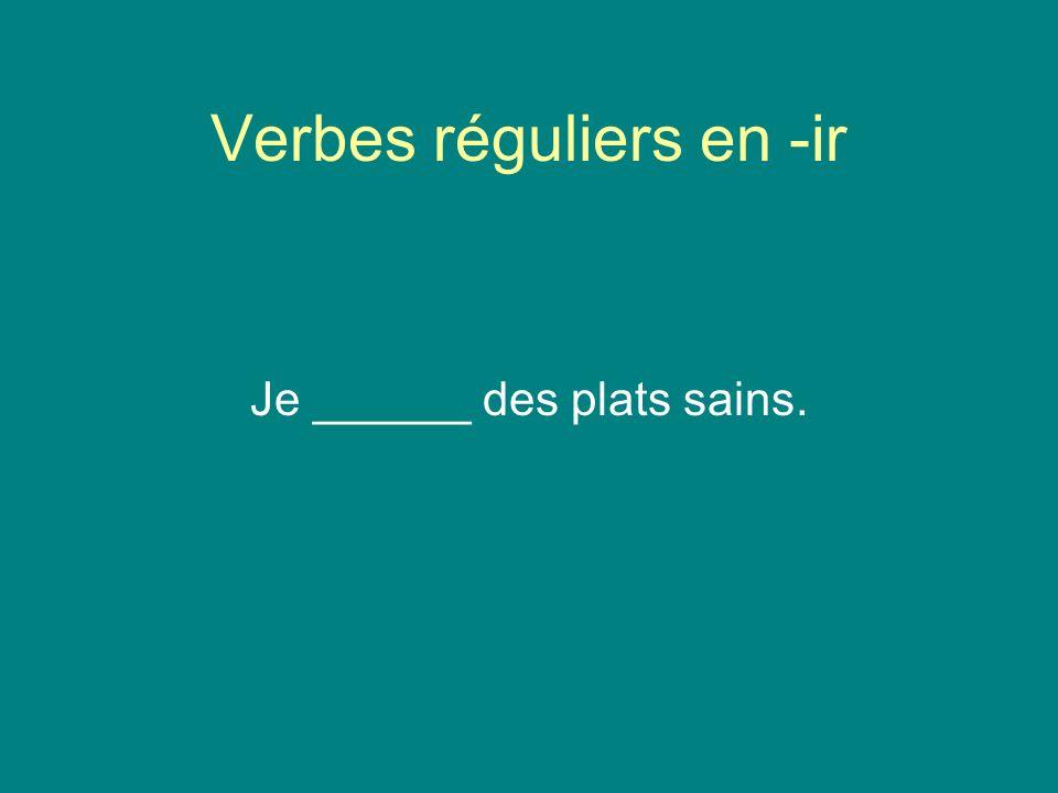 Verbes réguliers en -ir Je ______ des plats sains.
