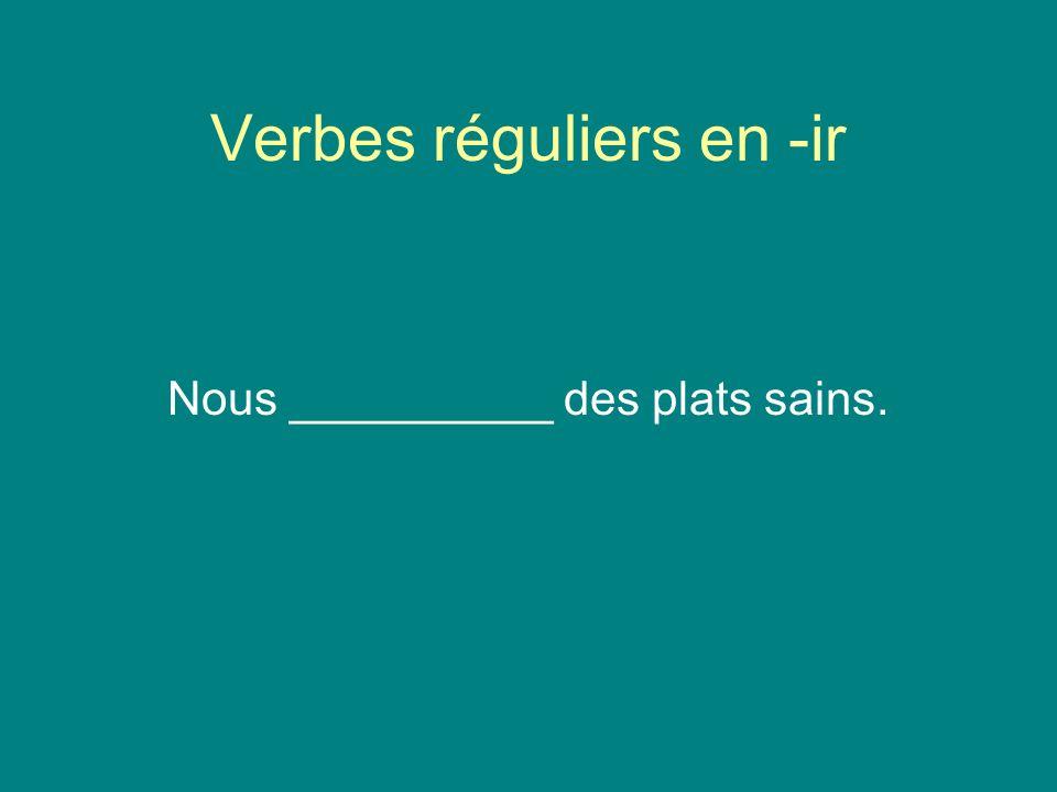 Verbes réguliers en -ir Nous __________ des plats sains.