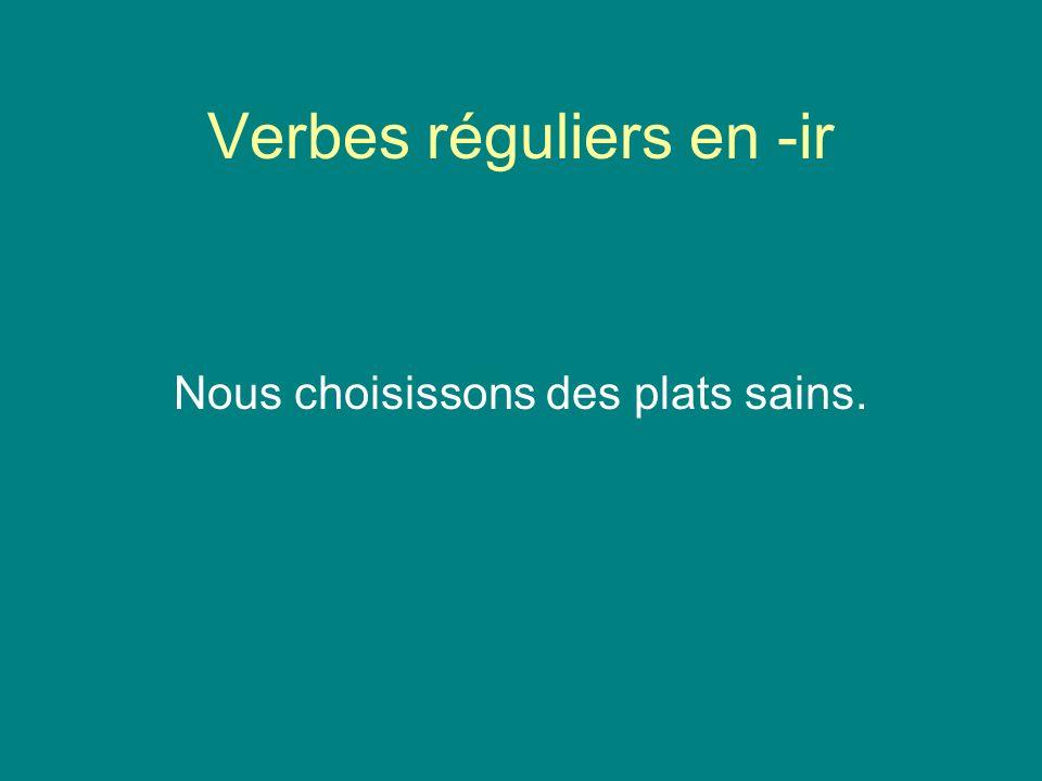 Verbes réguliers en -ir Nous choisissons des plats sains.